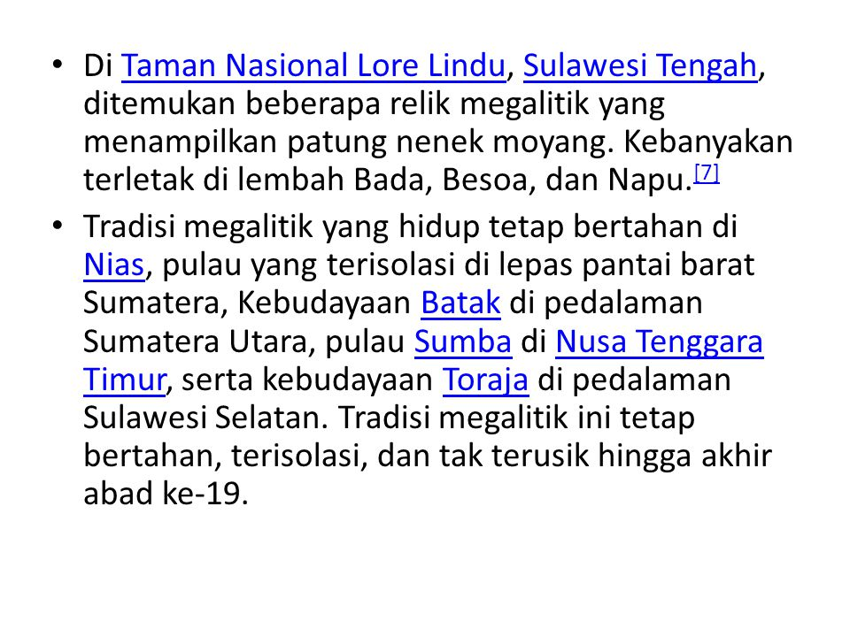 Di Taman Nasional Lore Lindu, Sulawesi Tengah, ditemukan beberapa relik megalitik yang menampilkan patung nenek moyang. Kebanyakan terletak di lembah Bada, Besoa, dan Napu.[7]